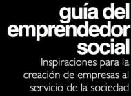 Recursos: Guía del Emprendedor Social. Inspiraciones para la creación de empresas al servicio de la sociedad. Ya online.